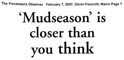 'Mudseason' is closer than you think, The Piscataquis Observer, 02-07-07, Dover-Foxcroft, ME Page 7